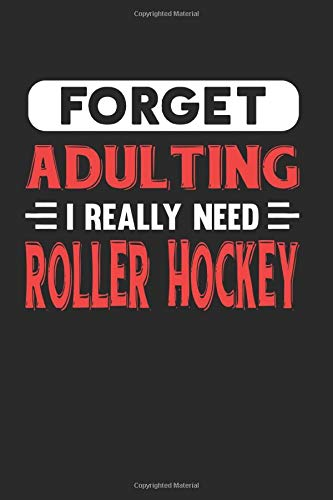 Forget Adulting I Really Need Roller Hockey: Blank Lined Journal Notebook for Roller Hockey Lovers