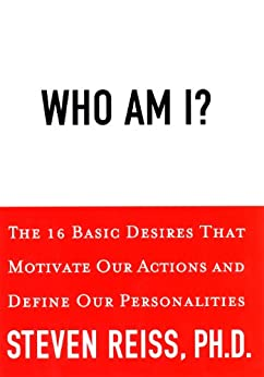 Who am I?: 16 Basic Desires that Motivate Our Actions Define Our Personalities by [Steven Reiss]