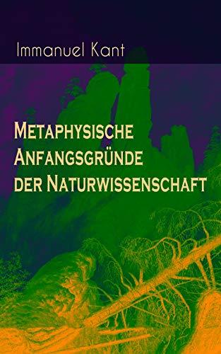 Metaphysische Anfangsgründe der Naturwissenschaft: Phoronomie + Dynamik + Mechanik + Phänomenologie