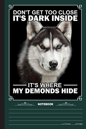 Dnt Get Too Close Its DArk Inside Notebook: A Notebook, Journal Or Diary For True Husky Lover - 6 x 9 inches, College Ruled Lined Paper, 120 Pages