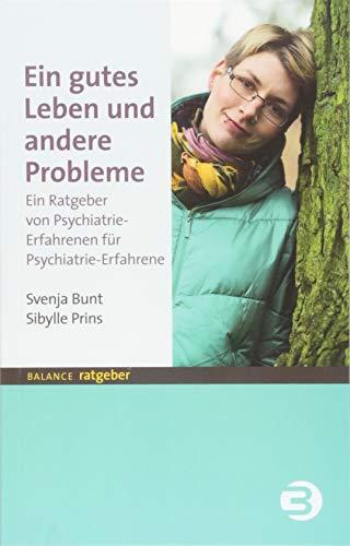 Ein gutes Leben und andere Probleme: Ein Ratgeber von Psychiatrie-Erfahrenen für Psychiatrie-Erfahrene (BALANCE Ratgeber)