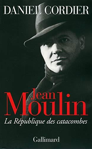 Jean Moulin. La République des catacombes