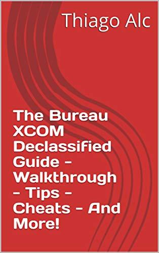 The Bureau XCOM Declassified Guide - Walkthrough - Tips - Cheats - And More! (English Edition)