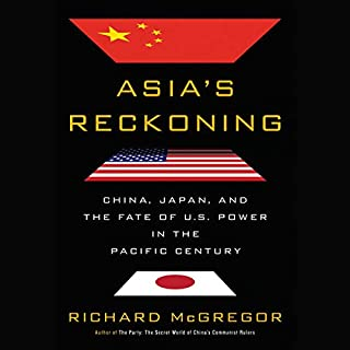 Asia's Reckoning     China, Japan, and the Fate of U.S. Power in the Pacific Century              By:                                                                                                                                 Richard Mcgregor                               Narrated by:                                                                                                                                 Steve West                      Length: 16 hrs and 15 mins     100 ratings     Overall 4.4