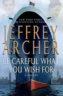 [ BE CAREFUL WHAT YOU WISH FOR By Archer, Jeffrey ( Author ) Hardcover Mar-11-2014