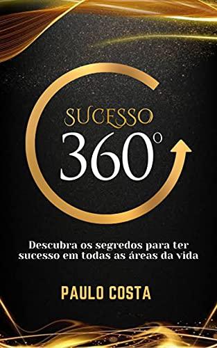 Sucesso 360º: Os segredos para ter sucesso em todas as áreas da vida