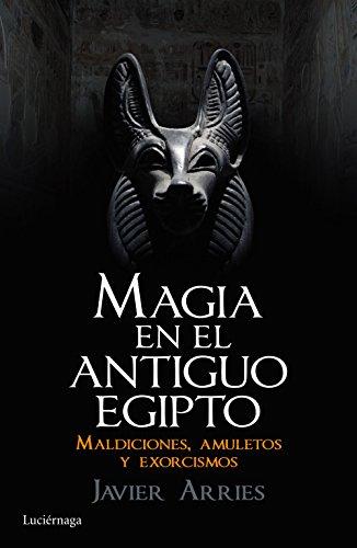 Magia en el Antiguo Egipto: Maldiciones, amuletos y exorcismos (ENIGMAS Y CONSPIRACIONES)