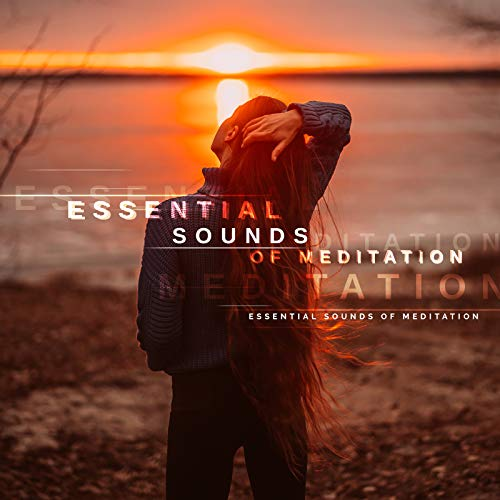 Essential Sounds of Meditation: Fresh 2020 Ambient Music Set for Deepest Meditation Immersion, Yoga Training and Contemplation