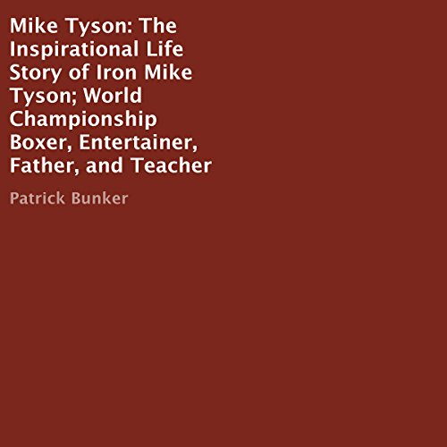 Mike Tyson     The Inspirational Life Story of Iron Mike Tyson; World Championship Boxer, Entertainer, Father, and Teacher              By:                                                                                                                                 Patrick Bunker                               Narrated by:                                                                                                                                 J. Alexander                      Length: 47 mins     Not rated yet     Overall 0.0