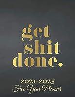Get Shit Done Five Year Planner 2021-2025: 60 Months Calendar | Monthly Calendar Shedule Organizer| 5 Year Planner and Monthly Calendar Book | 2021-2025 Monthly Planner | Yearly Planner Calendar |Grey 5 Years Planner|Motivational Planner 2021-2025