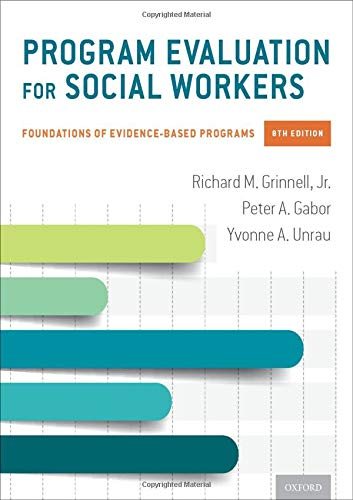 Compare Textbook Prices for Program Evaluation for Social Workers: Foundations of Evidence-Based Programs 8 Edition ISBN 9780190916510 by Grinnell, Richard M.,Gabor, Peter A.,Unrau, Yvonne A.