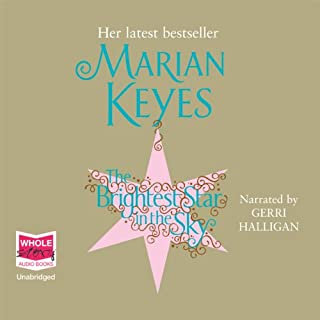 The Brightest Star in the Sky                   By:                                                                                                                                 Marian Keyes                               Narrated by:                                                                                                                                 Gerri Halligan                      Length: 16 hrs and 19 mins     322 ratings     Overall 4.0