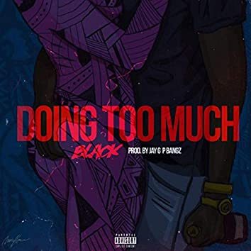 Doing Too Much