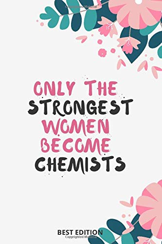 Only The Strongest Women Become Chemist: Blank lined journal composition book diary planner chemist gift 6x9 notebook flower cover