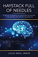 Haystack Full of Needles: A memoir of research on mechanisms of memory in the decades that defined neuroscience