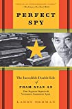 Perfect Spy: The Incredible Double Life of Pham Xuan An, Time Magazine Reporter and Vietnamese Communist Agent - Larry Berman