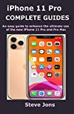 iPhone 11 Pro COMPLETE GUIDES: An easy guide to enhance the ultimate use of the new iPhone 11 Pro and Pro Max