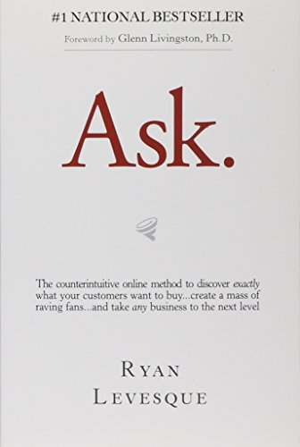 Ask: The Counterintuitive Online Formula to Discover Exactly What Your Customers Want to Buy...Creat