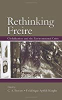 Re-Thinking Freire: Globalization and the Environmental Crisis (Sociocultural, Political, and Historical Studies in Education)