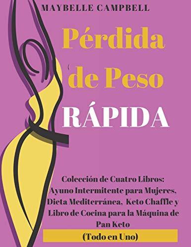 Pérdida de Peso Rápida: Colección de Cuatro Libros: Ayuno Intermitente para Mujeres,...