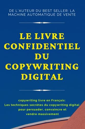 copywriting livre en francais: le livre confidentiel du copywriting digital