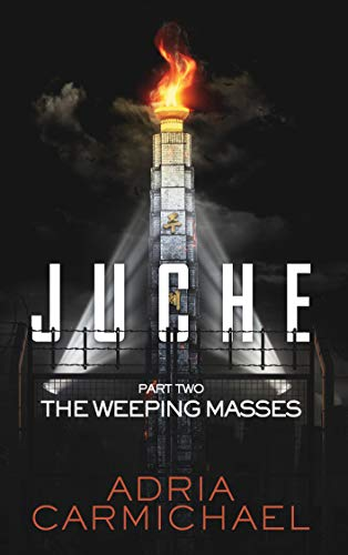 The Weeping Masses: A Young Adult Dystopian Survival Saga (Juche - Part 2) by [Adria Carmichael]