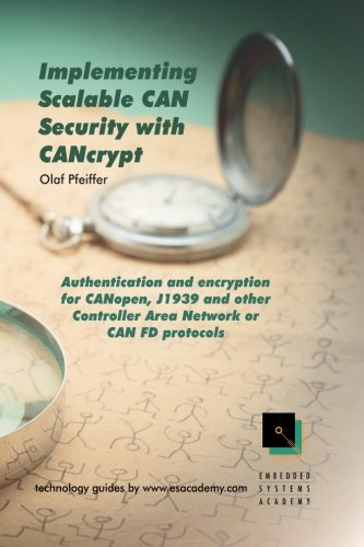Implementing Scalable CAN Security with CANcrypt: Authentication and encryption for CANopen, J1939 and other Controller Area Network or CAN FD protocols