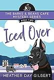 Iced Over (Barks & Beans Cafe Cozy Mystery Book 2)