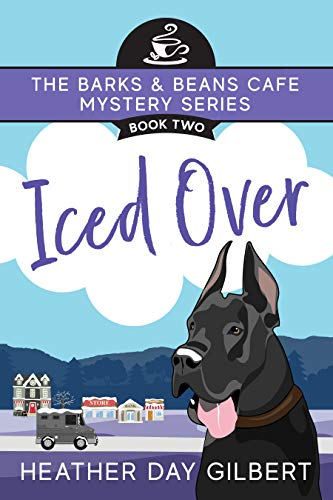 Iced Over (Barks & Beans Cafe Cozy Mystery Book 2) by [Heather Day Gilbert]