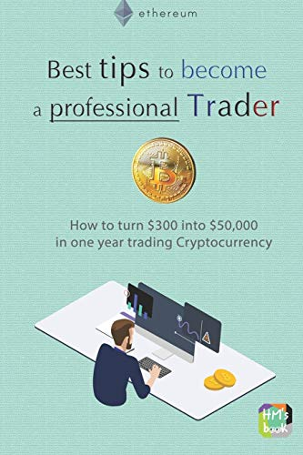 Best tips to become a professional Trader: How to turn $300 into $50,000 in one year trading Cryptocurrency