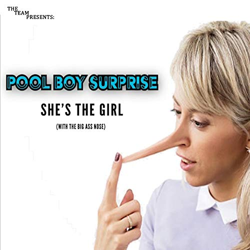 She's the Girl (With the Big Ass Nose) [feat. Pool Boy Surprise]
