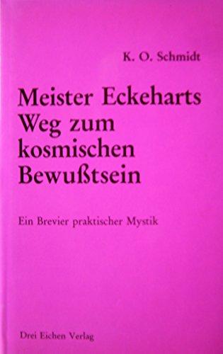 Meister Eckeharts Weg zum kosmischen Bewusstsein. Ein Brevier praktischer Mystik