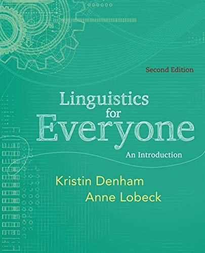 Compare Textbook Prices for Linguistics for Everyone: An Introduction 2 Edition ISBN 9781111344382 by Denham, Kristin,Lobeck, Anne