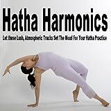 Hatha Harmonics (Let These Lush, Atmospheric Tracks Set the Mood for Your Hatha Practice)