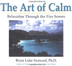 By Brian Luke Seaward Ph.D. - The Art of Calm: Relaxation Through the Five Senses (1999-10-16) [Paperback]