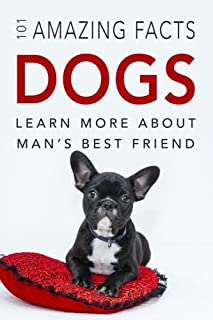 Dog Books: 101 Amazing Facts about Dogs: Dog Books for Kids (Volume 1)