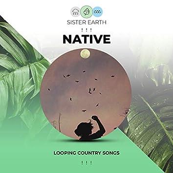! ! ! Looping Native Country Songs ! ! !