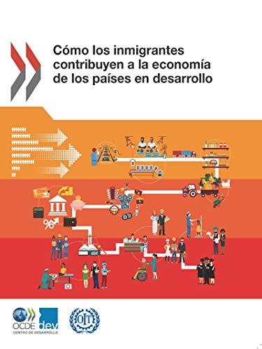 Cómo los inmigrantes contribuyen a la economía de los países en desarrollo