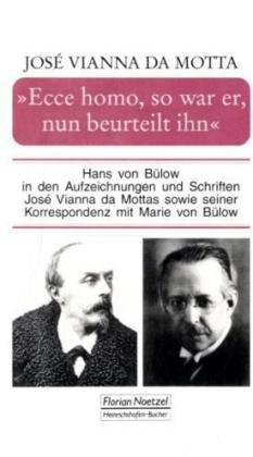 Ecce homo, so war er, nun beurteilt ihn: Hans von Bülow in den Aufzeichnungen und Schriften José Vianna da Mottas sowie seiner Korrespondenz mit Marie von Bülow (Taschenbücher zur Musikwissenschaft)