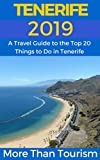 Tenerife 2019: A Travel Guide to the Top 20 Things to Do in Tenerife, Canary Islands, Spain: Best of Tenerife Travel Guide (English Edition)
