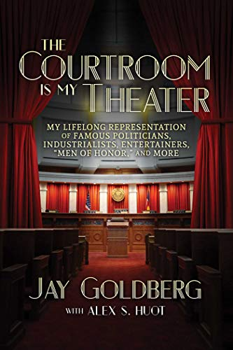 """Compare Textbook Prices for The Courtroom Is My Theater: My Lifelong Representation of Famous Politicians, Industrialists, Entertainers, """"Men of Honor,"""" and More  ISBN 9781642930719 by Goldberg, Jay,Huot, Alex S."""
