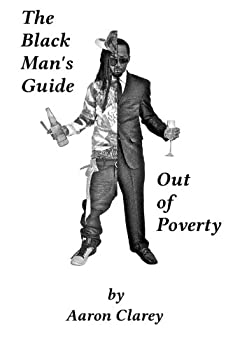 The Black Man s Guide Out of Poverty  For Black Men Who Demand Better