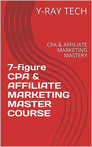 7-figure CPA & AFFILIATE MARKETING MASTER COURSE: CPA & AFFILIATE MARKETING MASTERY