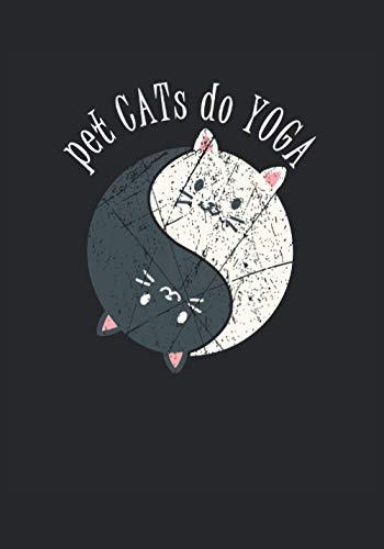 Cuaderno -Pet Cats do Yoga-: Cuaderno punteado en formato B5, tapa blanda mate, 120 páginas numeradas. Estilo Yin Yang. Un gran regalo para ... un índice y una descripción general anual.