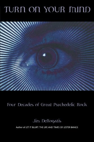 Turn On Your Mind: Four Decades of Great Psychedelic Rock (English Edition)