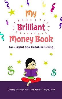 My Brilliant Money Book: For Joyful and Creative Living by [Lindsey Derrick Hunt, Mariya Shiyko]