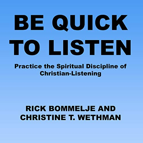 Be Quick to Listen: Practice the Spiritual Discipline of Christian-Listening audiobook cover art