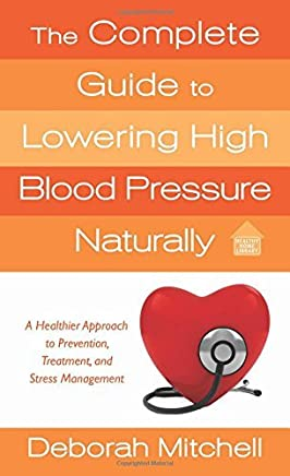 The Complete Guide to Lowering High Blood Pressure Naturally by Deborah Mitchell (26-Aug-2014) Mass Market Paperback