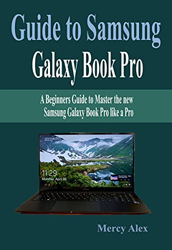 Guide to Samsung Galaxy Book Pro : A Beginners Guide to Master the new Samsung Galaxy Book Pro like a Pro (English Edition)