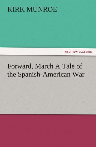 Forward, March a Tale of the Spanish-American War (TREDITION CLASSICS)